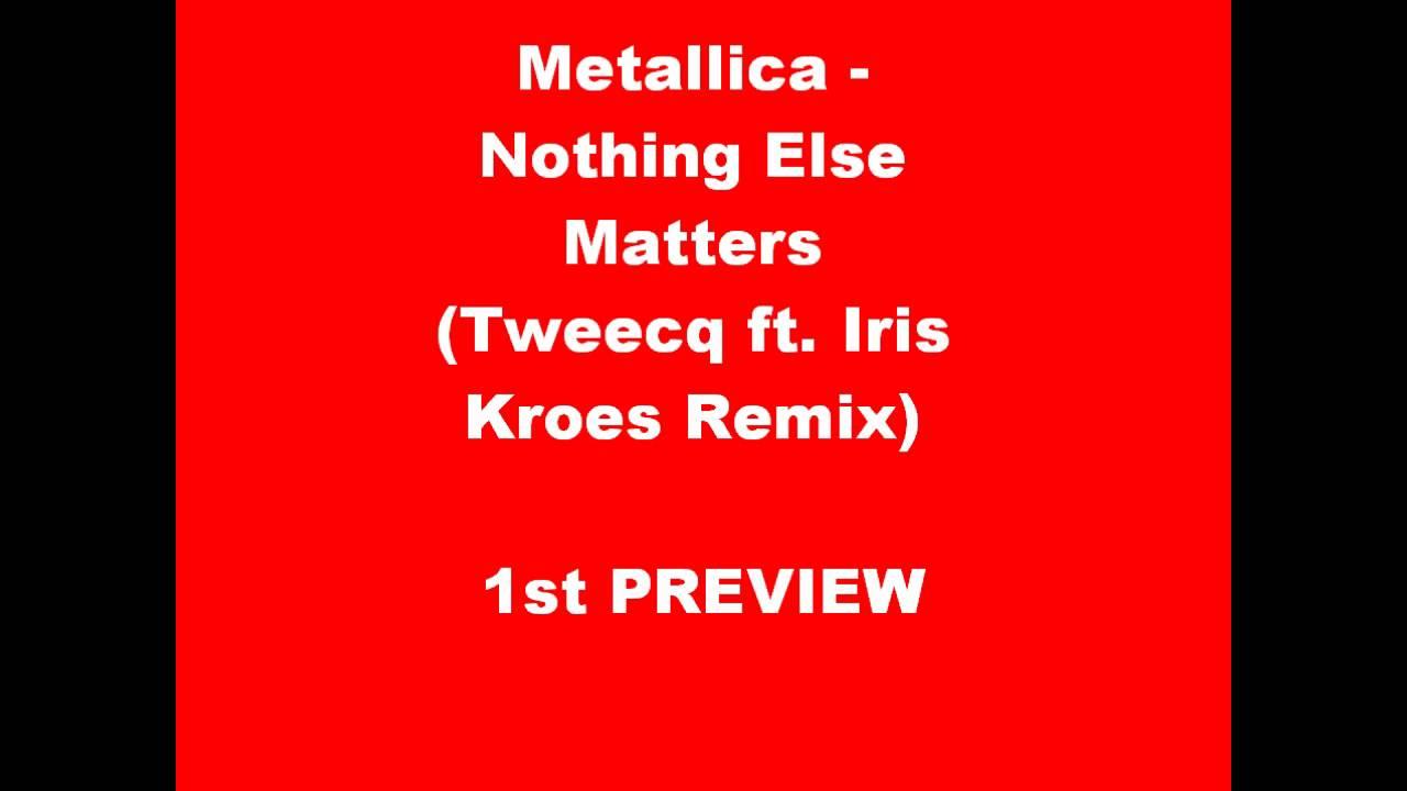 Download Metallica - Nothing Else Matters (Tweecq ft. Iris Kroes Remix).wmv