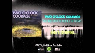 Watch Two Oclock Courage Once More Unto The Breach Dear Friends video