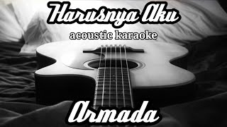 Armada - Harusnya Aku (acoustic karaoke)