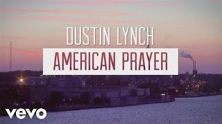 Dustin Lynch – American Prayer Video Thumbnail