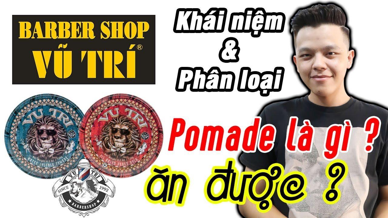 BarberShop Vũ Trí và chuyện về Pomade | Pomade là gì ? | Có bao nhiêu loại Pomade ? Ăn được không ?