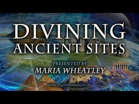 Maria Wheatley | Divining Ancient Sites | FULL LECTURE | Megalithomania