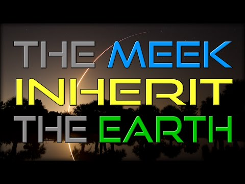 The Meek Will Inherit the Earth
