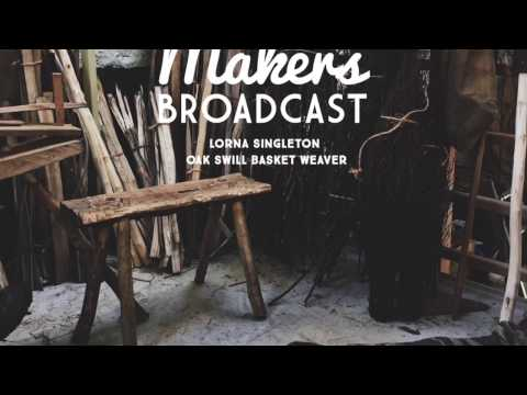 Makers Broadcast S1/E3 [FULL EPISODE] Lorna Singleton - Oak Swill Basket Weaver