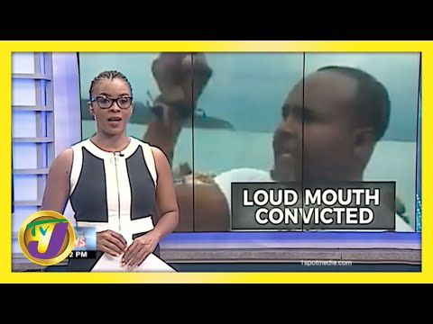 Loud Mouth Jamaican Convicted | TVJ News