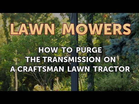 How to Purge the Transmission on a Craftsman Lawn Tractor