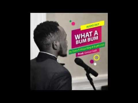 New Ugandan Music WHAT A BUM BUM by QUEX ft MOYA KING & BIGMO256
