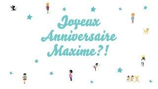 ♫ Joyeux Anniversaire Maxime ! ♫