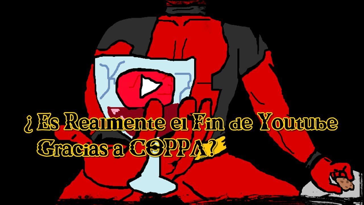 ¿Será Realmente el Fin de Youtube con la Ley COPPA? [Loquendo] [DeadpoolW8]