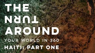 Haiti After The Storm: Part One | The Turnaround: Your World in 360 thumbnail