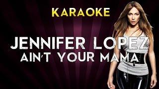 Jennifer Lopez - Ain't Your Mama | LOWER Key Karaoke Instrumental Lyrics Cover Sing Along