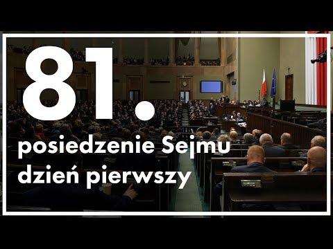 81. posiedzenie Sejmu - dzień pierwszy [ZAPIS TRANSMISJI]