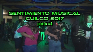 SENTIMIENTO MUSICAL CUILCO 2017 parte #1