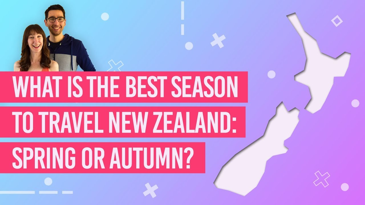 What is the Best Season to Travel New Zealand: Spring or Autumn?