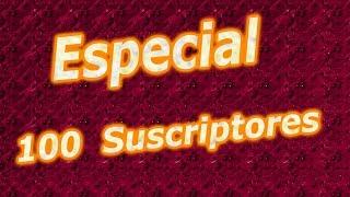 * ESPECIAL 100 SUBSCRIPTORES KAPELINOS *
