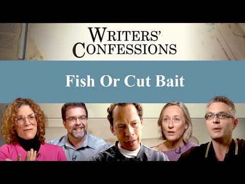 Writers' Confessions - Fish Or Cut Bait