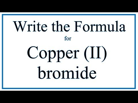How To Write The Formula For Copper (II) Bromide