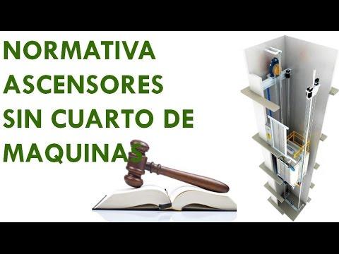NORMATIVA ASCENSORES SIN CUARTO DE MAQUINAS. - YouTube