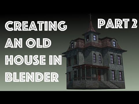 Creating an Old House in Blender Part 2