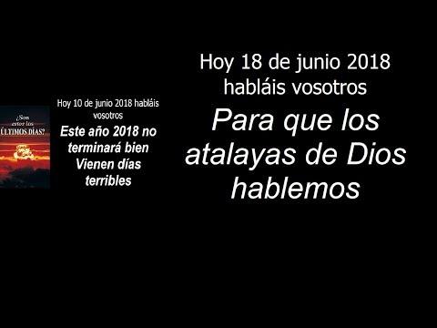 Hoy 18 De Junio 2018 Habláis Vosotros. Para Que Los Atalayas De Dios Hablemos