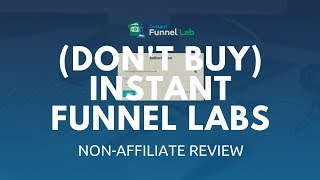 Instant Funnel Labs - Non affiliate unbiased review.