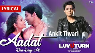 Ankit Tiwari : Aadat (LYRICAL) | Latest Bollywood Hindi Song | New 2020 | Luv U Turn | TOWI Films