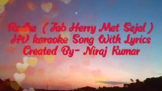 Radha- (Jab Herry Met Sejal) HD Karaoke With Lyrics| Shahrukh Khan, Anushka Sharma