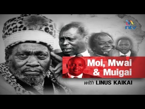 Moi Mwai & Muigai: The grand old man Part 1