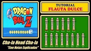 "Dragon Ball Z - Cha-la Head Cha-la en Flauta ""Con Notas Explicadas"""