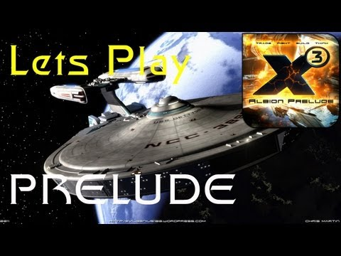 Lets Play X3AP- STAR FLEET - Lets Play X3 Albion Prelude: Chap 1 -  Prelude