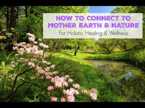 How to connect with Mother Earth & Nature