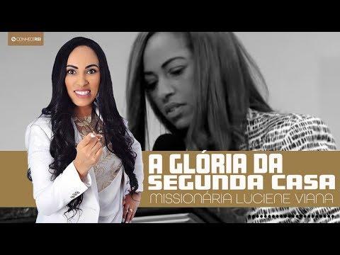 Missionária Luciene Viana - A glória da Segunda Casa 2017