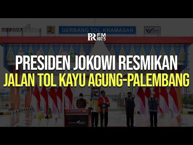 Presiden Jokowi Resmikan Jalan Tol Kayu Agung - Palembang