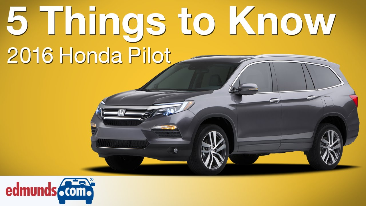 5 Things To Know About The 2016 Honda Pilot Edmunds