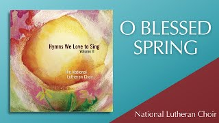 O Blessed Spring | National Lutheran Choir