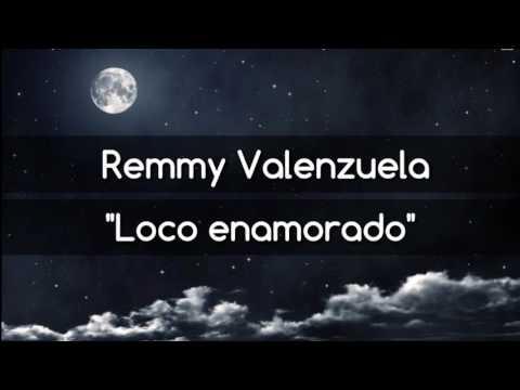 Loco enamorado - Remmy Valenzuela (Letra)