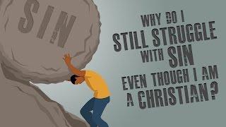 Why Do Still Struggle Sin Even Though Am Christian
