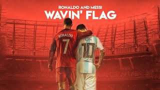 MESSI & RONALDO  WAVIN' FLAG