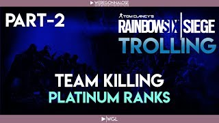 Team Killing PLATINUM Ranks on Rainbow Six Siege With Funny Trolling Reactions EP 2 Called Autistic