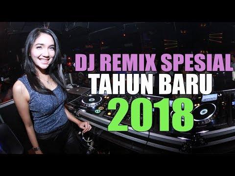 DJ REMIX SPESIAL MALAM TAHUN BARU 2018 PALING ENAK SEDUNIA WAJIB PLAY SAMPEK PAGI | DJ MELODY