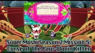 Moshi Monster Cheats: Super Moshi Season2 Mission 5 - Curse of The Paw-Wavin Kitten