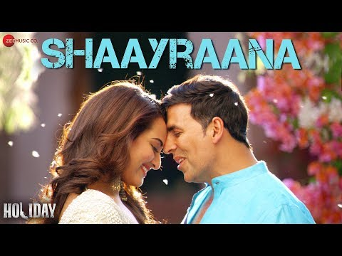 Shaayraana Full Video  Holiday  ft. Akshay Kumar & Sonakshi Sinha  Arijit Singh