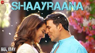 Shaayraana Full Video | Holiday | ft. Akshay Kumar & Sonakshi Sinha | Arijit Singh
