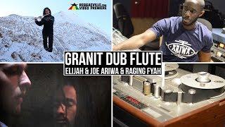 Elijah & Joe Ariwa & Raging Fyah - Granit Dub Flute [Official Video 2017]