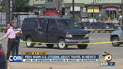 Federal officials warning U.S. citizens about risks in traveling to Mexico