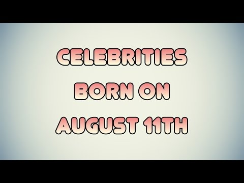 Celebrities born on August 11th