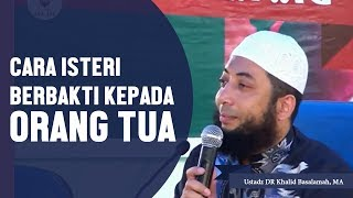 Cara berbakti isteri kepada orang tua, Ustadz DR Khalid Basalamah, MA