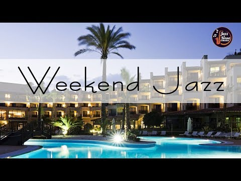 Relax WEEKEND Jazz - Background Beautiful Resort - Relax Music for Relax, Sleep, Soul