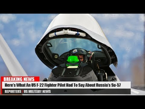 Here's What An America F-22 Raptor Fighter Pilot Had To Say About Russia Su-57 Stealth Fighter