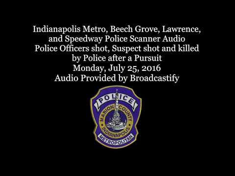 Scanner Audio from  Indianapolis Police Officers shot Pursuit Suspect shot and  killed